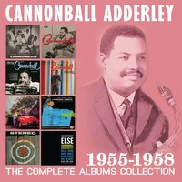 The Complete Albums Collection: 1955-1958 — Cannonball Adderley