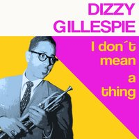 I Don't Mean a Thing — Dizzy Gillespie