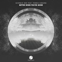 Better When You're Gone — Giorgio Gee, Yennis Cheung