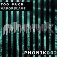 Vaporslave — Too Much