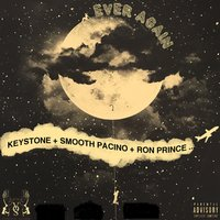 Ever Again — Keystone, Ron Prince, Smooth Pacino
