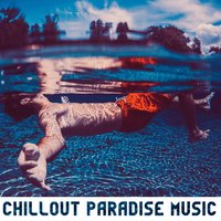 Chillout Paradise Music – Hits 2016, Ultimate Chill Out Lounge Mix, Chillout Ibiza, Paradise Beach Party, Holiday Relaxation — Lounge Chill Out