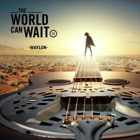 The World Can Wait — Waylon