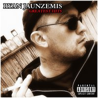 Greatest Hits — Ryan Jaunzemis