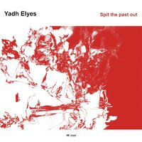 Spit the Past Out — Yadh Elyes