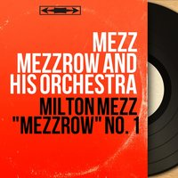 "Milton Mezz ""Mezzrow"" No. 1 — Mezz Mezzrow and His Orchestra"