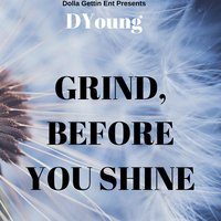 Grind Before You Shine — D. Young