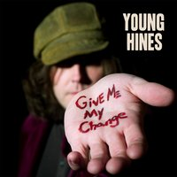 Give Me My Change — Young Hines