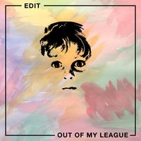Out of My League — Edit