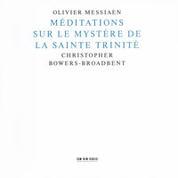 Messiaen: Méditations Sur Le Mystère De La Sainte Trinité — Christopher Bowers-Broadbent