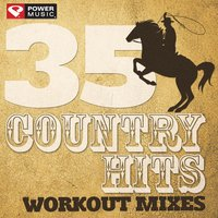 35 Country Hits - Workout Mixes — Power Music Workout