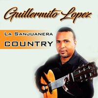 La Sanjuanera Country — Guillermito Lopez