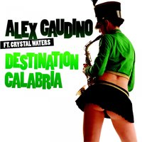 Destination Calabria — Alex Gaudino, Crystal Waters