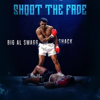 Shoot the Fade — Shack, Big AL Swagg