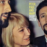 Deep Water — Peter, Paul & Mary