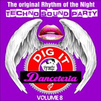 Danceteria Dig-It - Volume 8 - The Original Rhythm of the Night - Techno Sound Party — сборник