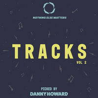Nothing Else Matters Tracks, Vol. 2: Picked by Danny Howard — сборник