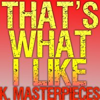 That's What I Like — K. Masterpieces