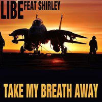 Take My Breath Away — Libe, Shirley