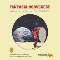 Fantasia Norvegese - New Music for Concert Band 2012-2013 — The Staff Band of the Norwegian Armed Forces
