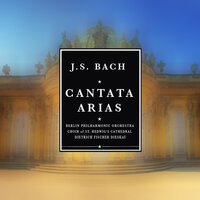 Bach: Cantata Arias — Berliner Philharmoniker and Choir of St. Hedwig's Cathedral, Berlin with Dietrich Fischer-Dieskau conducted  Karl Forster, Berlin Philharmonic, Dietrich Fischer-Dieskau, Karl Forster, Choir Of St. Hedwig's Cathedral, Berlin