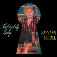 Melancholy Baby. Remastered — Mary Ann McCall