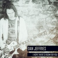 I Hope There's Room for You — DAN JEFFRIES