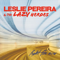 Fight for Now — Leslie Pereira & The Lazy Heroes