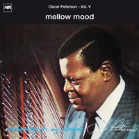 Exclusively for My Friends: Mellow Mood, Vol. V — Oscar Peterson Trio