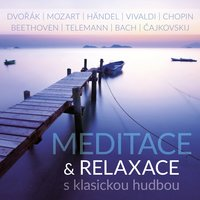 Meditation & Relaxation with Classical Music — Prague Philharmonia, Prague Symphony Orchestra, Czech Philharmonic Orchestra, Václav Neumann, Vaclav Smetacek