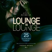 Lounge Is Lounge (25 Evening Tunes), Vol. 1 — сборник