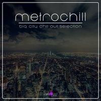Metrochill - Big City Chill Out Selection — сборник