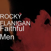 Faithful Men — ROCKY FLANIGAN
