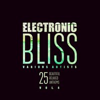 Electronic Bliss (25 Beautiful Relaxed Anthems), Vol. 4 — сборник