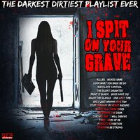 I Spit On Your Grave - The Darkest Dirtiest Playlist Ever — сборник