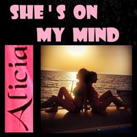SHE'S ON MY MIND — Alicia