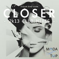 Closer — Tegan & Sara, Sara, Tegan