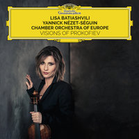 Visions Of Prokofiev — Lisa Batiashvili, Chamber Orchestra Of Europe, Yannick Nézet-Séguin