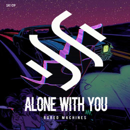 Alone With You — Bored Machines