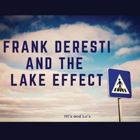Hi's and Lo's — Frank Deresti and the Lake Effect