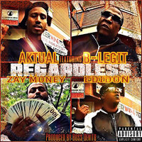 Regardless — B-Legit, Aktual, EDIDON, Zay Money