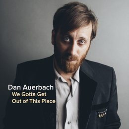 We Gotta Get Out of This Place — Dan Auerbach