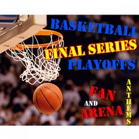 Basketball Final Series Playoffs: Fan and Arena Anthems — The Bandwagoners