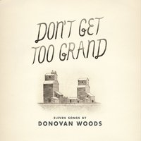 Don't Get too Grand — Donovan Woods