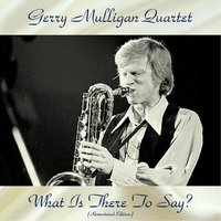 What Is There To Say? — Gerry Mulligan Quartet, Art Farmer