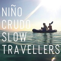 Slow Travellers — Niño Crudo