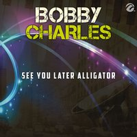See You Later Alligator - Single — Bobby Charles