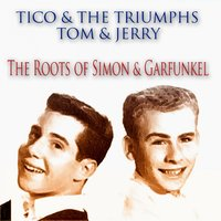 The Roots of Simon & Garfunkel — Tom, Jerry, The Triumphs, Tico, Tico, The Triumphs, Tom, Jerry