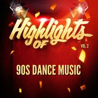 Highlights of 90S Dance Music, Vol. 2 — 90s Dance Music