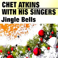 Jingle Bells — Chet Atkins, His Singers